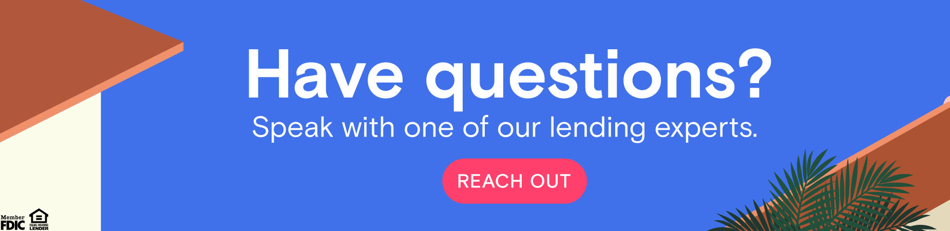 Have questions? Reach out to one of our lending experts.
